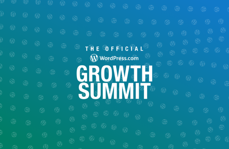 wpsummit-blog-feature-770x500 The First-Ever WordPress.com Growth Summit Is Coming, and You Won't Want to Miss It WordPress