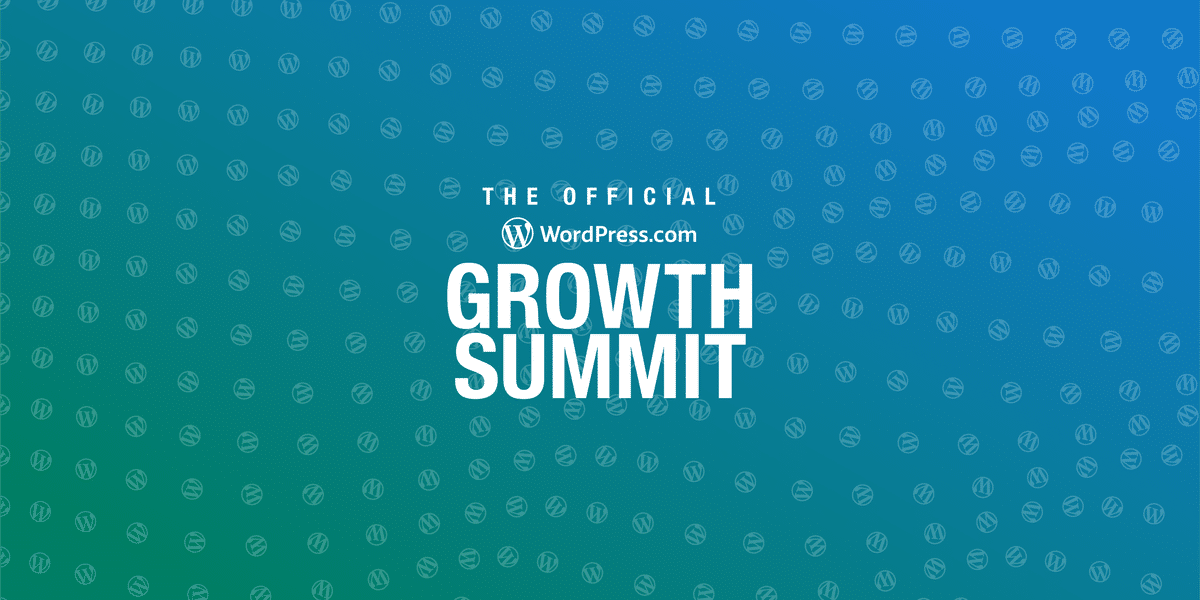 wpsummit-blog-feature The First-Ever WordPress.com Growth Summit Is Coming, and You Won't Want to Miss It WordPress