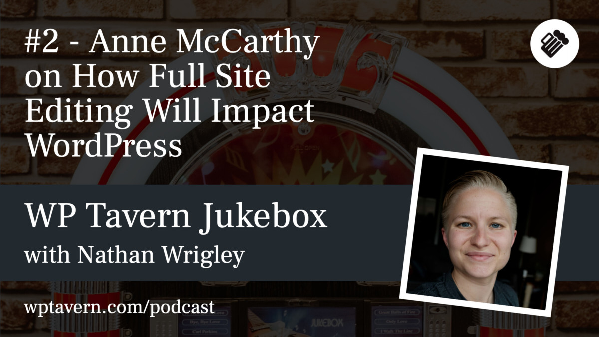 WP-Tavern-Jukebox-2-Featured-image-1 #2 – Anne McCarthy on How Full Site Editing Will Impact WordPress design tips