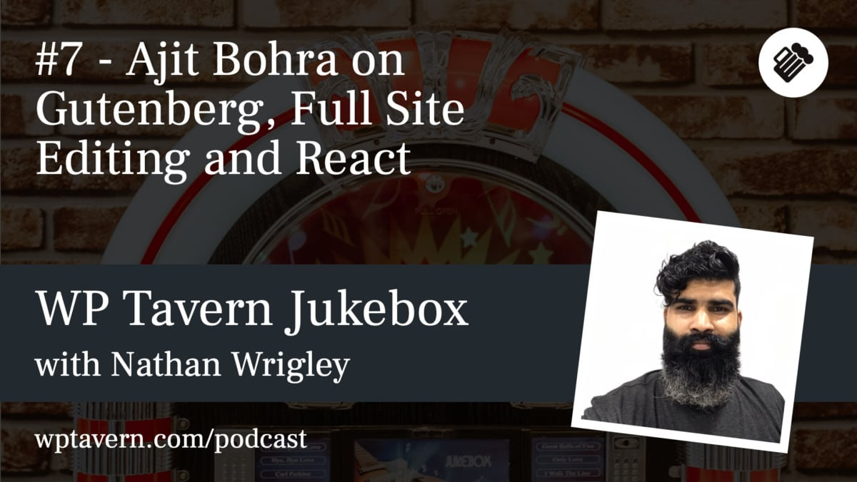 WP-Tavern-Jukebox-7-Featured-image #7 – Ajit Bohra on Gutenberg, Full Site Editing and React design tips